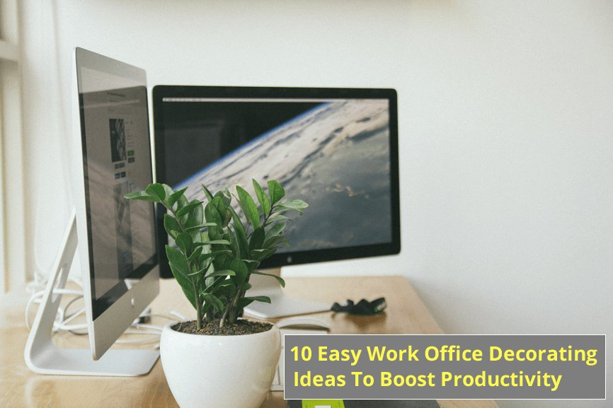 10 Easy Work Office Decorating Ideas To Help Boost Productivity
